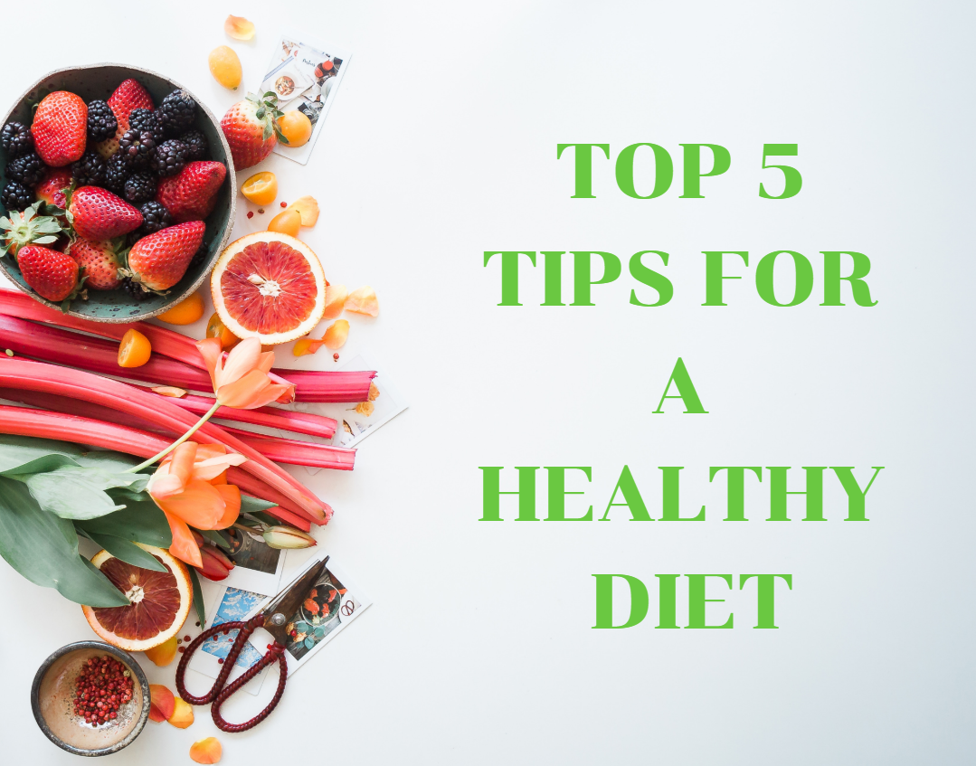 Top 5 Tips For A Healthy Diet