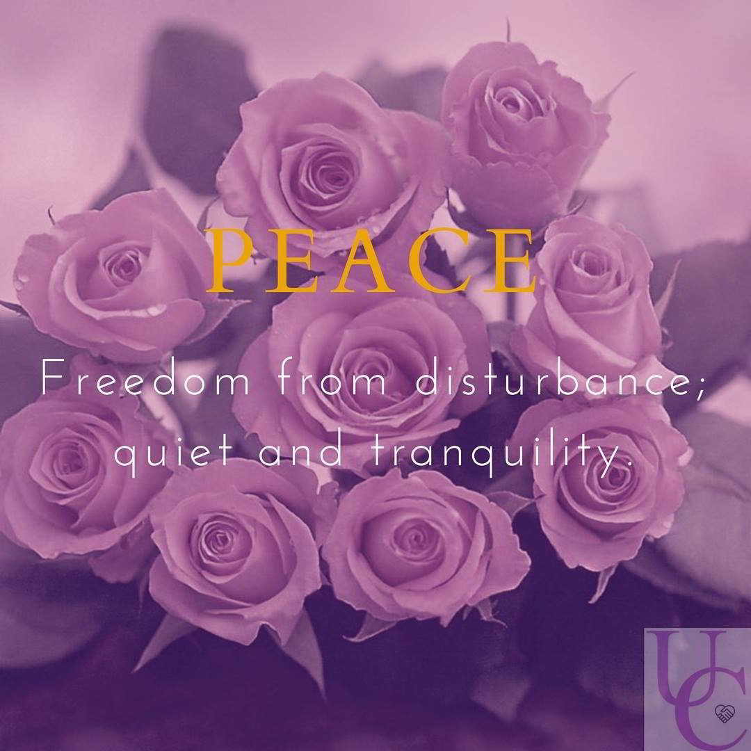 Peace – freedom from disturbance; quiet and tranquility