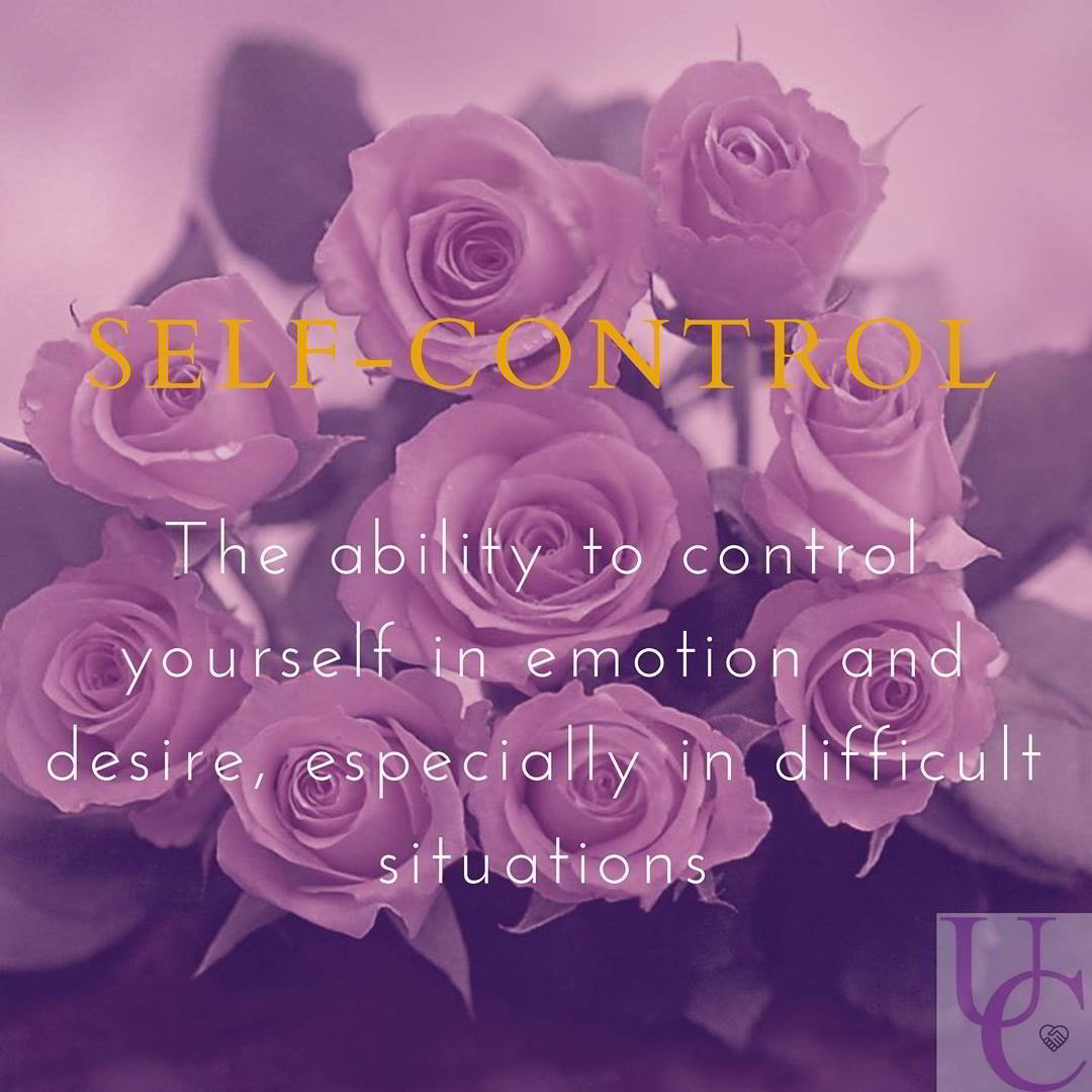 Self-Control – the ability to control yourself in emotion and desire, especially in difficult situations