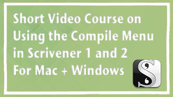 A short video course on using the compile menu in Scrivener 1 and 2 for Windows and Mac