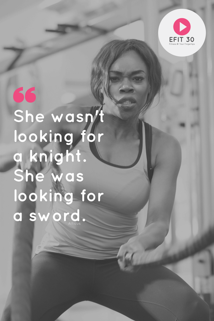 Fitness Quote: She wasn't looking for a knight. She was looking for a sword
