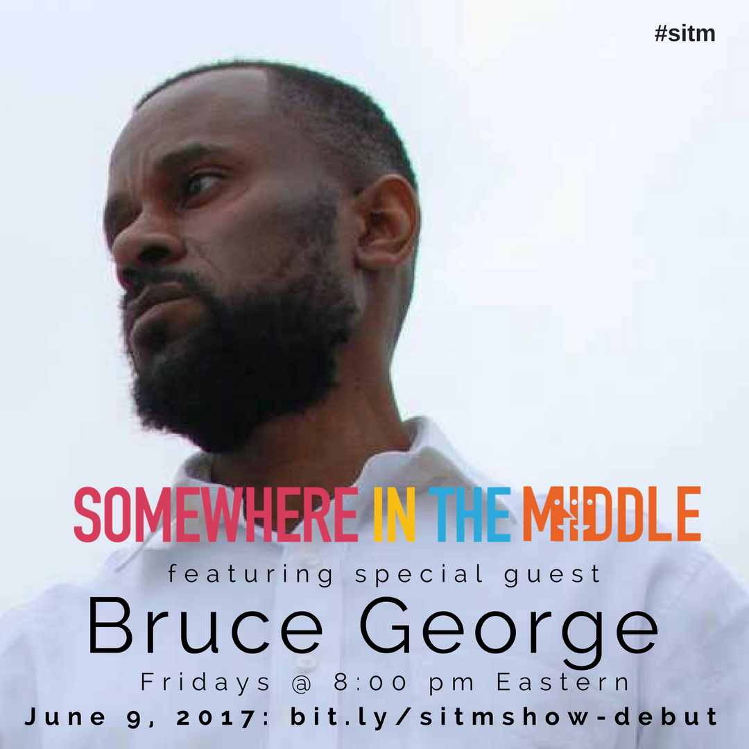 "Bruce George, Founder of the Genius is Common Movement, will be the featured guest on ""Somewhere in the Middle"" June 9, 2017, at 8 pm Eastern"