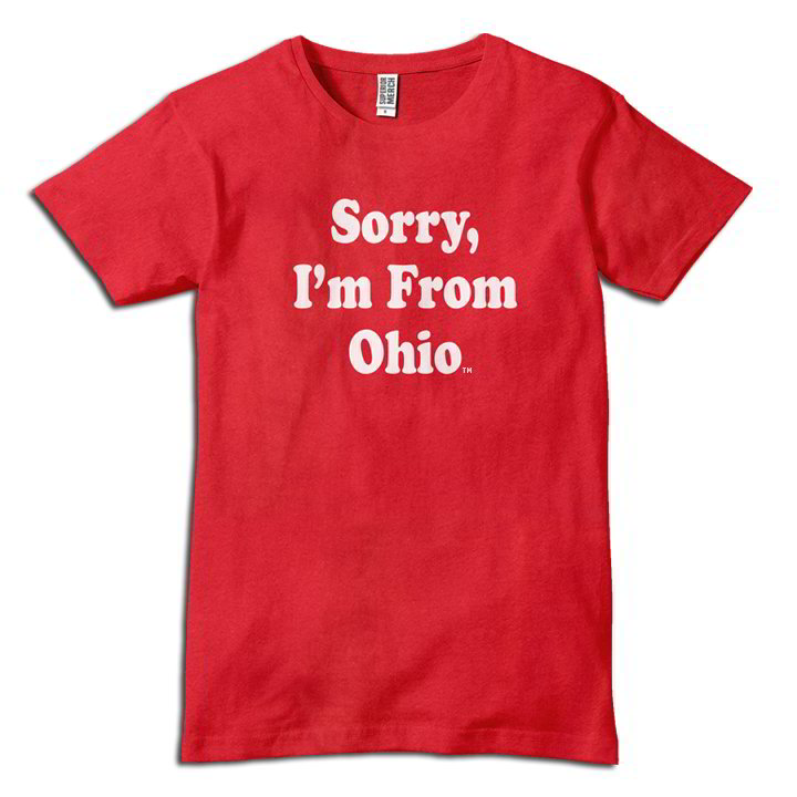 Sorry I'm From Ohio - Perfect Travel T-Shirt