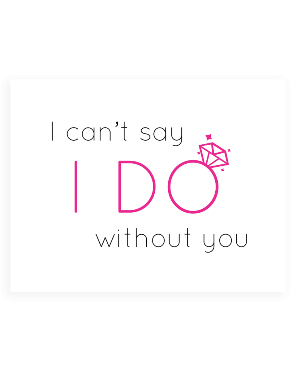 Bridal Party Proposal Cards - I Can't Say I Do Without You