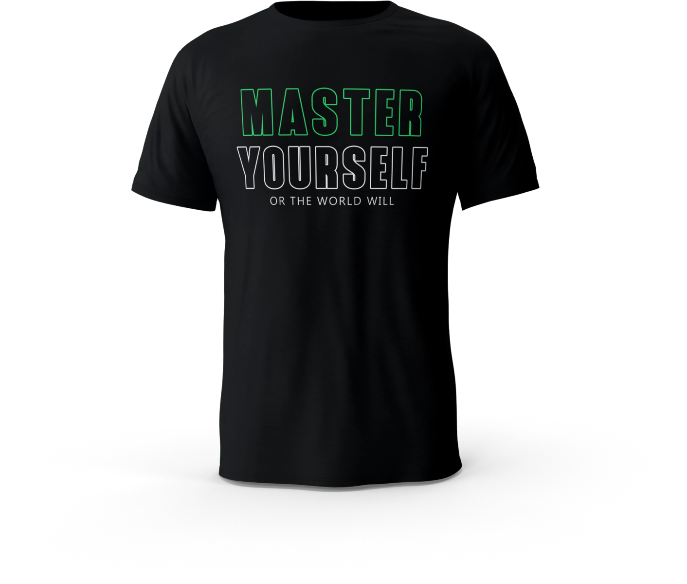 MASTER YOURSELF OR THE WORLD WILL
