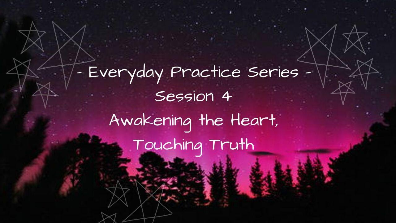 Everyday Practice - Session 4 - Awakening the Heart