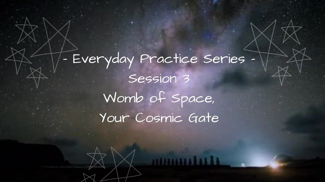 Everyday Practice - Session 3 - Womb of Space
