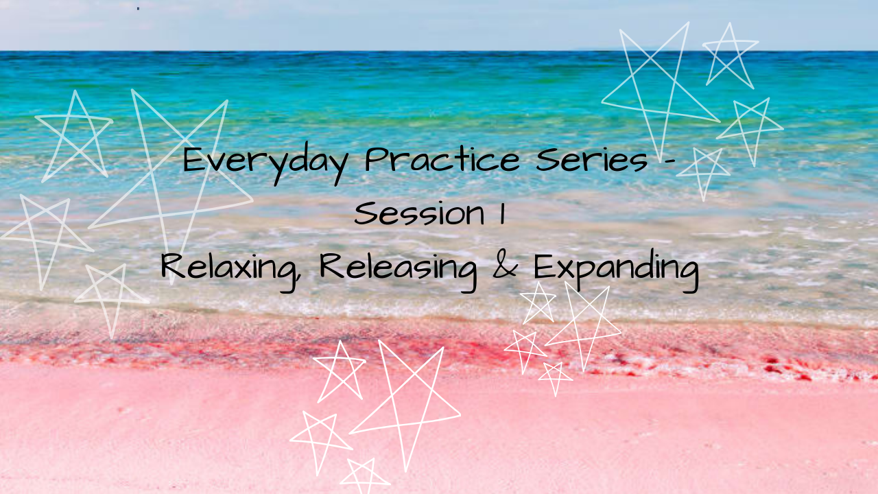 Everyday Practice - Session 1 - Relaxing, Releasing & Expanding