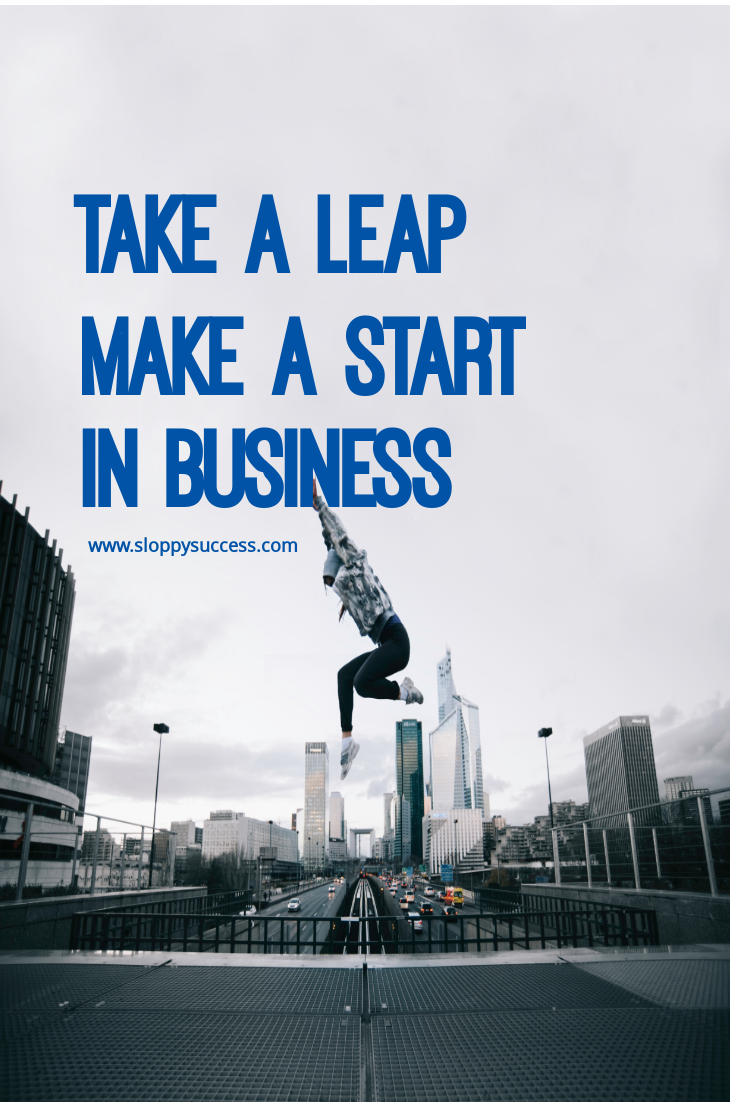 Take a leap, make a start in business